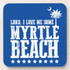 Lord, I Love Me Some Myrtle Beach Coaster