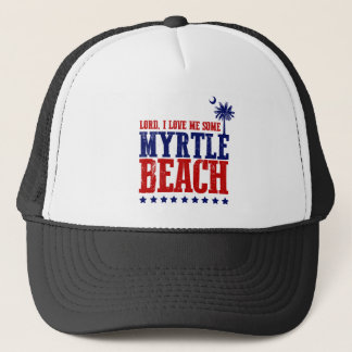 Lord, I Love Me Some Myrtle Beach! Trucker Hat