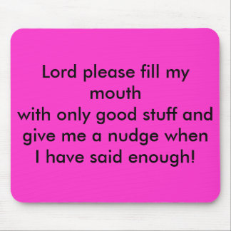 Lord please fill my mouth with only good stuff ... mouse pad
