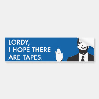 Lordy, I hope there are tapes Bumper Sticker