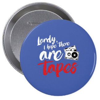 Lordy I hope there are tapes - calligraphy --- - . 4 Inch Round Button