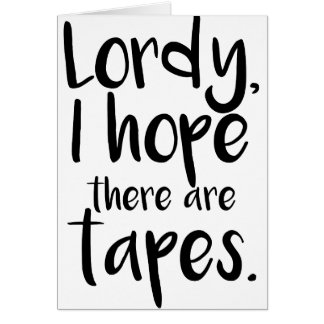 Lordy, I Hope There Are Tapes Card