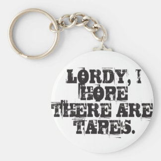 Lordy, I hope there are tapes Keychain