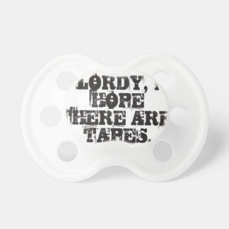 Lordy, I hope there are tapes Pacifier