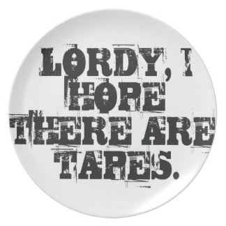 Lordy, I hope there are tapes Plate