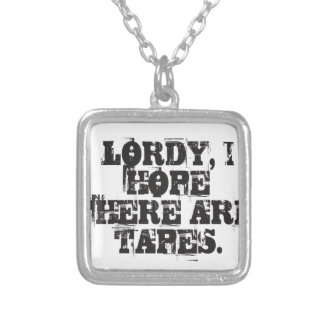 Lordy, I hope there are tapes Silver Plated Necklace