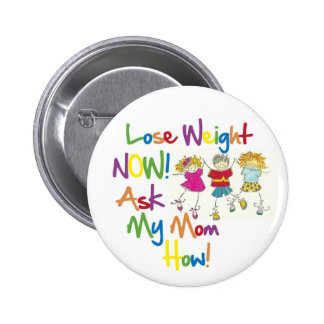 Lose Weight Now Ask My Mom How 2 Inch Round Button