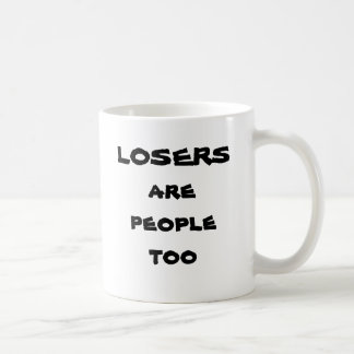 Losers are people too coffee mug