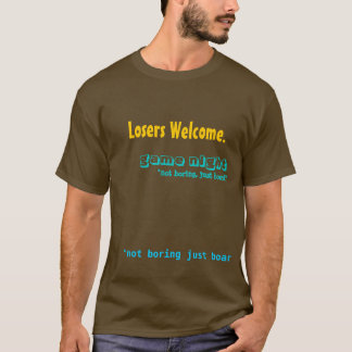 "Losers Welcome., ""not boring just board"", game ... T-Shirt"