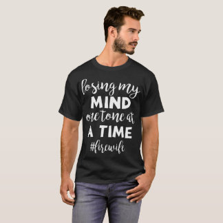 losing my mind one tone at a time fire wife t-shir T-Shirt