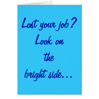 """""""Lost Your Job?"""" Greeting Card"""