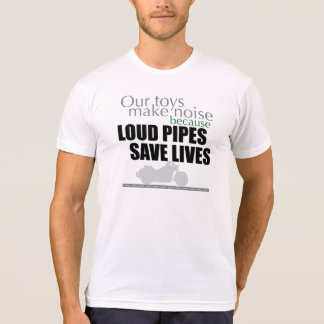Loud Pipes Save Lives T-Shirt