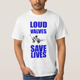 Loud Valves Save Lives T-Shirt