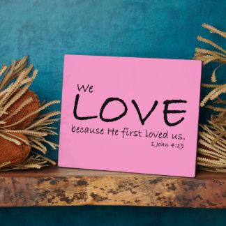 Love (1 John 4:19) Plaque