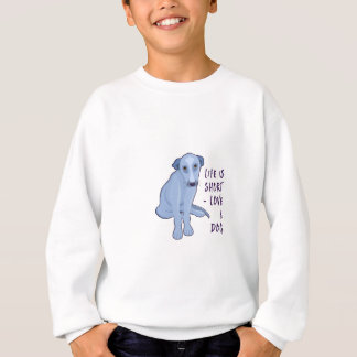 Love a dog - Life is short Sweatshirt