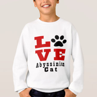 Love Abyssinian Cat Designes Sweatshirt