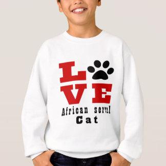 Love African serval Cat Designes Sweatshirt