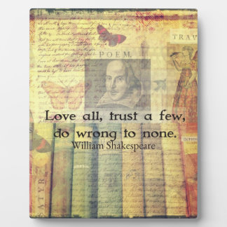Love all, trust a few, do wrong to none QUOTE Plaques