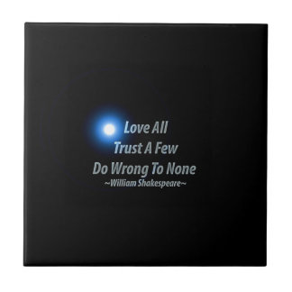 Love All, Trust A Few, Do Wrong To None. William S Ceramic Tiles