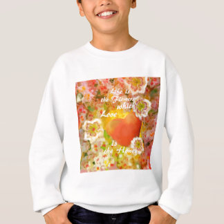 Love always is the honey in the life. sweatshirt