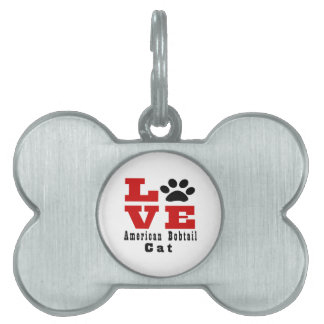 Love American Bobtail aCat Designes Pet Name Tags