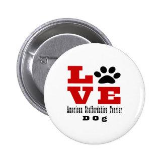 Love American Staffordshire Terrier Dog Designes 2 Inch Round Button