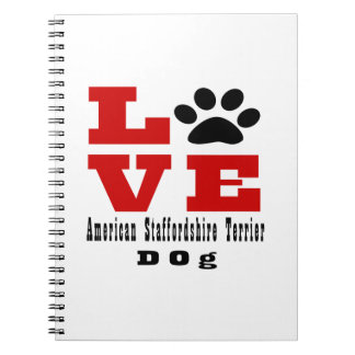Love American Staffordshire Terrier Dog Designes Notebooks