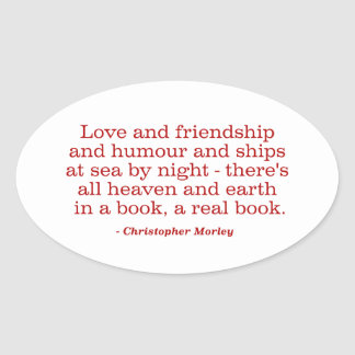 Love and Friendship and Humour and Ships at Sea Oval Sticker