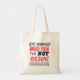 Love animals! Award them for not being humans Tote Bags