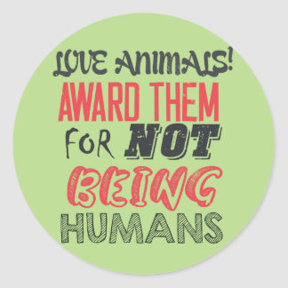 Love animals! Award them for not being humans Classic Round Sticker