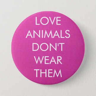 Love Animals Don't Wear Them Button