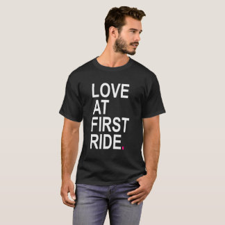 Love At First Ride - Funny T-Shirt