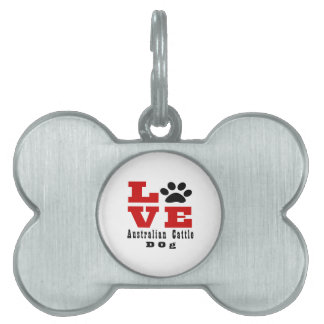 Love Australian Cattle Dog  Dog Designes Pet ID Tag
