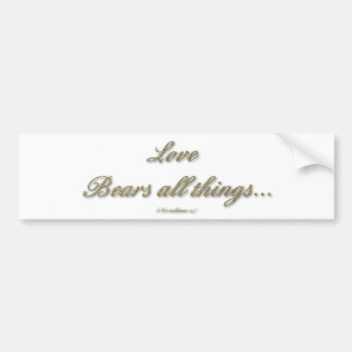 """Love bears all things"" ( 1 Corinthians 13 ) Bumper Sticker"