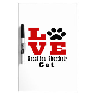 Love Brazilian Shorthair Cat Designes Dry Erase Board