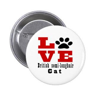 Love British semi-longhair Cat Designes 2 Inch Round Button