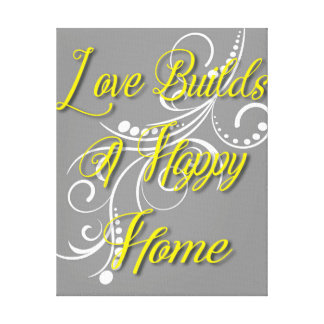 Love Builds A Happy Home Canvas Print
