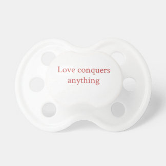 Love conquer all pacifiers