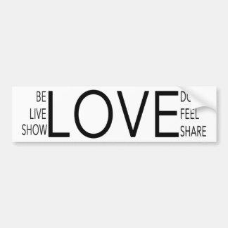 Love - Do, Be, Live, Feel, Show, Share it. Bumper Sticker