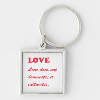 LOVE does not dominate LOVE CULTIVATES Template Key Chains