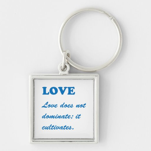 LOVE does not dominate, LOVE CULTIVATES Template Keychain