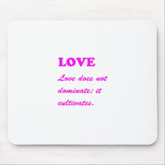 LOVE does not dominate LOVE CULTIVATES Template Mousepad