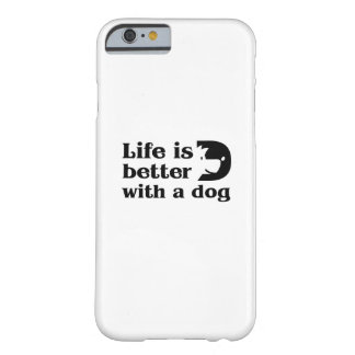 Love Dog Paw Pet  Life is better with a dog Barely There iPhone 6 Case