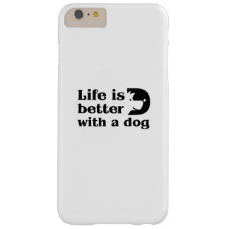Love Dog Paw Pet  Life is better with a dog Barely There iPhone 6 Plus Case