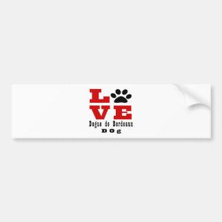 Love Dogue de Bordeaux Dog Designes Bumper Sticker
