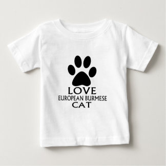 LOVE EUROPEAN BURMESE CAT DESIGNS BABY T-Shirt