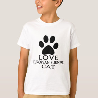 LOVE EUROPEAN BURMESE CAT DESIGNS T-Shirt