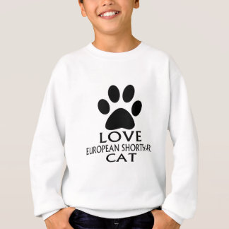 LOVE EUROPEAN SHORTHAIR CAT DESIGNS SWEATSHIRT