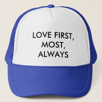 LOVE FIRST, MOST, ALWAYS TRUCKER HAT
