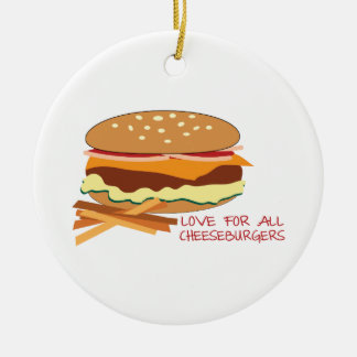 Love For All Cheeseburgers Ceramic Ornament